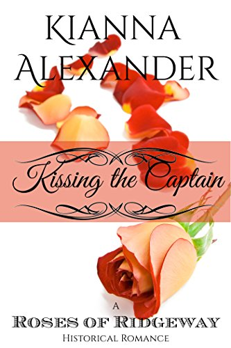 Kissing the Captain: A Roses of Ridgeway Historical Romance (The Roses of Ridgeway Book 1) ()