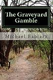 The Graveyard Gamble, Michael Babiarz, 1494753995