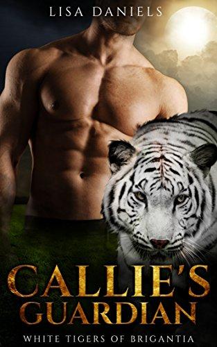 Callies Dragon - Callie's Guardian: White Tigers of Brigantia (Book 1)