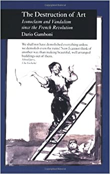 Book The Destruction of Art: Iconoclasm and Vandalism Since the French Revolution (Picturing History) by Dario Gamboni (2007-05-28)