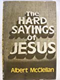 The Hard Sayings of Jesus, Albert McClellan, 0805413405