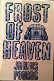 Frost of Heaven, Junius T. Podrug, 0913165700