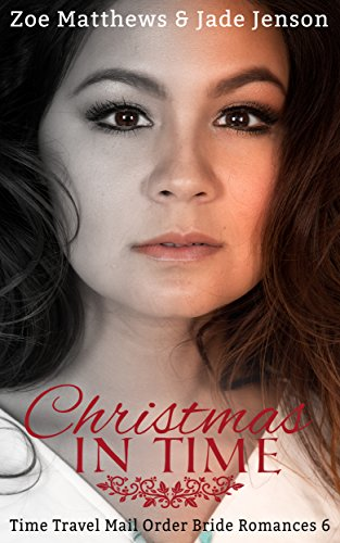 Christmas in Time (Time Travel Romance Series, Book 6): A Sweet Time Travel Romance (Time Travel/Mail-Order Bride Romance Series) by [Matthews, Zoe, Jenson, Jade]