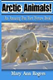 img - for Arctic Animals: An Amazing Fun Fact Picture Book! book / textbook / text book