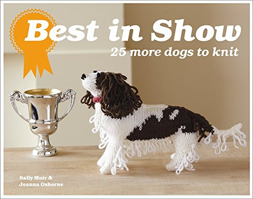 Best in Show: 25 More Dogs to Knit (Best In Show Knit Your Own Dog)
