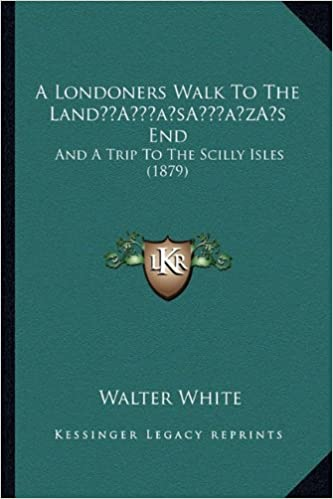 A Londoners Walk to the Landa Acentsacentsa A-Acentsa Acentss End: And a Trip to the Scilly Isles (1879)