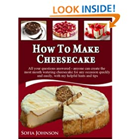 How To Make Cheesecake:All your questions answered - anyone can create the most mouth watering cheesecake for any occasion quickly and easily, with my helpful hints and tips