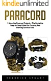 Paracord: 7 Amazing Paracord Projects - The Complete Step-by-Step Guide For Creating And Crafting Survival Kits! (Survival Guide, Bracelet And Survival Kit, Prepper's Survival)