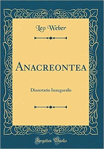 Anacreontea: Dissertatio Inauguralis (Classic Reprint) (Latin Edition): Leo Weber: 9780666535191: Amazon.com: Books