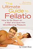 The Ultimate Guide to Fellatio: How to Go Down on a Man and Give Him Mind-Blowing Pleasure (Ultimate Guides (Cleis))
