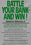 img - for Battle Your Bank - And Win! (Making the Bank Understand It's Your Money, and Not Theirs!) book / textbook / text book