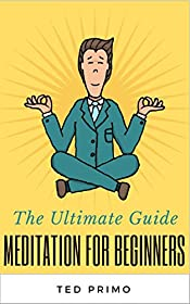Meditation for Beginners: The Ultimate Guide to Meditation for Beginners