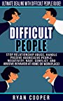 Difficult People: Ultimate Dealing With Difficult People Guide! - Stop Relationship Abuse - Handle Passive Aggressive People, Negativity, Rage, Conflict, ... Decision Making, Overcome Fear)
