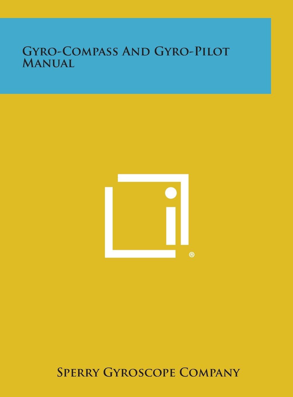 Gyro-Compass And Gyro-Pilot Manual: Sperry Gyroscope Company:  9781258814380: Amazon.com: Books