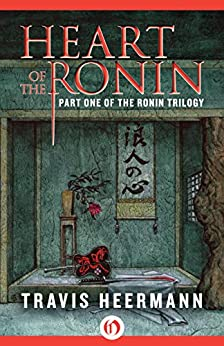 Heart of the Ronin (The Ronin Trilogy Book 1) by [Heermann, Travis]