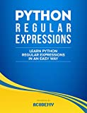 Python: Learn Python Regular Expressions FAST! - The Ultimate Crash Course to Learning the Basics of Python Regular Expressions In No Time (Python, Python ... Python Regular Expressions Books)