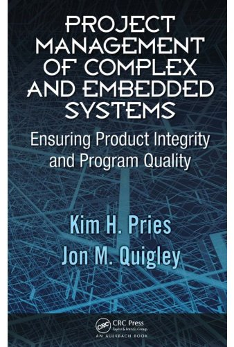 Project Management of Complex and Embedded Systems: Ensuring Product Integrity and Program Quality