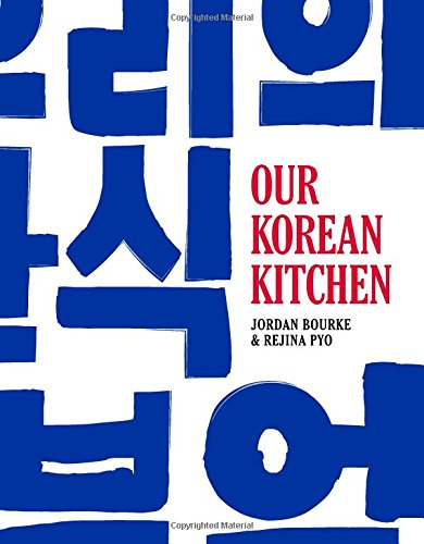 Our Korean Kitchen by Jordan Bourke, Rejina Pyo