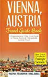 Vienna: Vienna, Austria: Travel Guide Book—A Comprehensive 5-Day Travel Guide to Vienna, Austria & Unforgettable Austrian Travel (Best Travel Guides to Europe Series) (Volume 13)