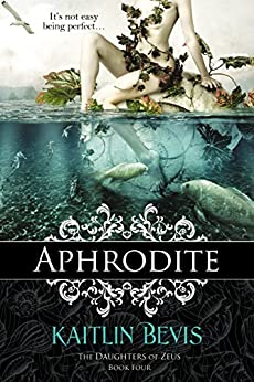 Aphrodite: Book 1 Aphrodite Trilogy (The Daughters of Zeus 4) by [Bevis, Kaitlin]