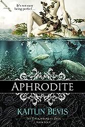 Aphrodite: Book 1 Aphrodite Trilogy (The Daughters of Zeus 4)