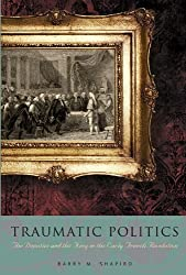 Traumatic Politics: The Deputies and the King in the Early French Revolution