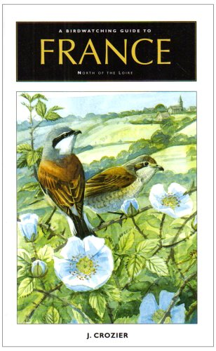 The Birdwatching Guide to France North of the Loire