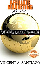 Affiliate Marketing Mastery: How to Make Your First $1000 Online (English Edition)