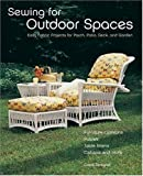 Sewing for Outdoor Spaces: Easy Fabric Projects for Porch, Patio, Deck, and Garden