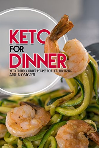Keto for Dinner: Keto Friendly Dinner Recipes for Healthy Living by [Blomgren, April]