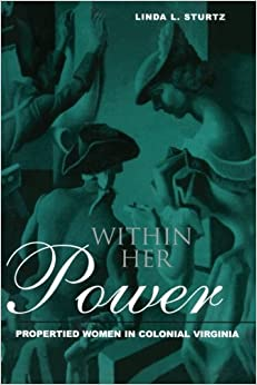 Book Within Her Power: Propertied Women in Colonial Virginia (New World in the Atlantic World) by Sturtz, Linda(June 2, 2002)