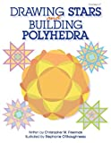 Drawing Stars and Building Polyhedra, Christopher M. Freeman, 1593630662