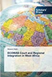 ECOWAS Court and Regional Integration in West Africa