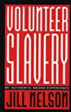 Volunteer Slavery : My Authentic Negro Experience, Nelson, Jill, 1879360241