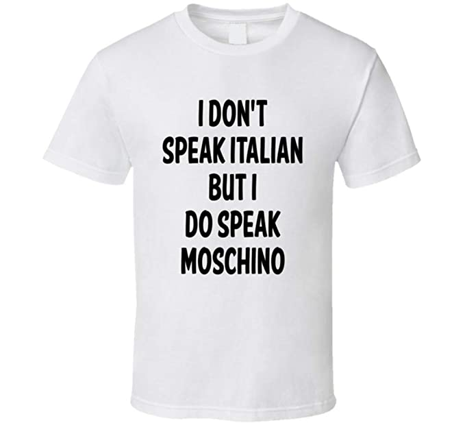 df9ce4e8a1a8b Amazon.com: I Don't Speak Italian But I Do Speak Moschino T Shirt: Clothing
