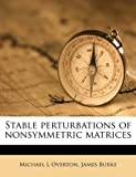 Stable Perturbations of Nonsymmetric Matrices, Michael L. Overton and James Burke, 1179485939