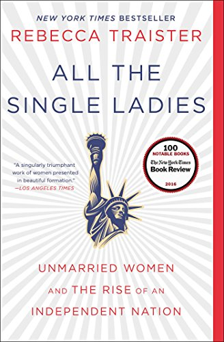All the Single Ladies: Unmarried Women and the Rise of an Independent Nation cover