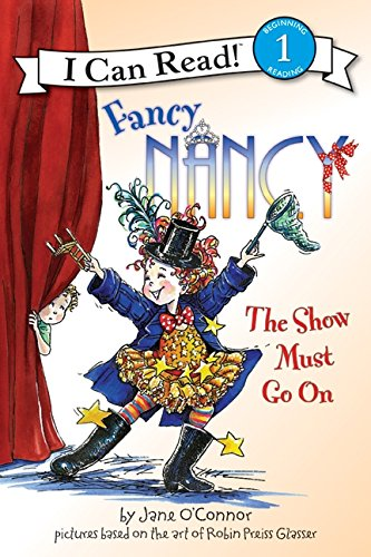 Fancy Nancy: The Show Must Go On (I Can Read Level 1) from O'Connor, Jane/ Enik, Ted (ILT)