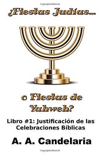 Read Online ¿Fiestas Judías o Fiestas de Yahweh? Libro 1: Justificación de las Celebraciones Bíblicas (Fiestas Judias o Fiestas de Yahweh) (Volume 1) (Spanish Edition) ebook