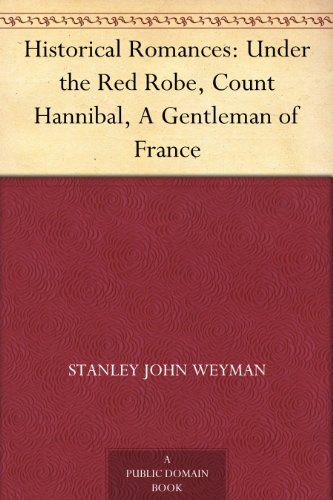 Historical Romances: Under the Red Robe, Count Hannibal, A Gentleman of France