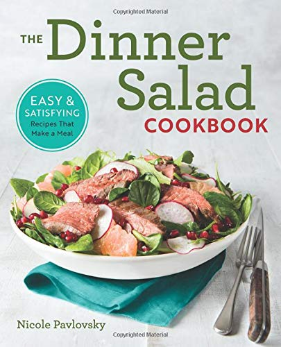 The Dinner Salad Cookbook: Easy & Satisfying Recipes That Make a Meal (Best Dinner Salad Recipes)