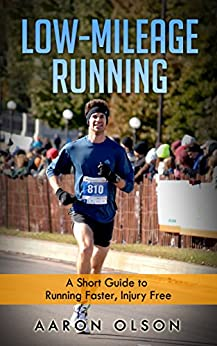 Low-Mileage Running: Run Faster, Injury Free! by [Olson, Aaron]