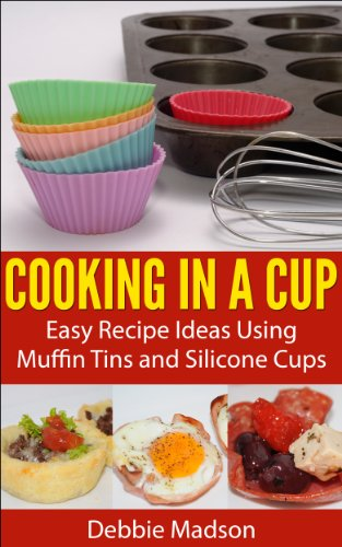 Cooking in a Cup: Easy recipes for muffin tin meals (Cooking with Kids Series Book 3) by [Madson, Debbie]