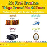My First Croatian Things Around Me at Home Picture Book with English Translations: Bilingual Early Learning & Easy…