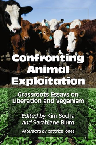 Confronting Animal Exploitation: Grassroots Essays on Liberation and Veganism