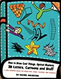 How to Draw Cool Things, Optical Illusions, 3D Letters, Cartoons and Stuff: A Cool Drawing Guide for Older Kids, Teens, Teachers, and Students: Volume 9 (Drawing for Kids)