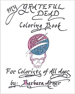 My Grateful Dead Coloring Book For Colorists Of All Ages Barbara