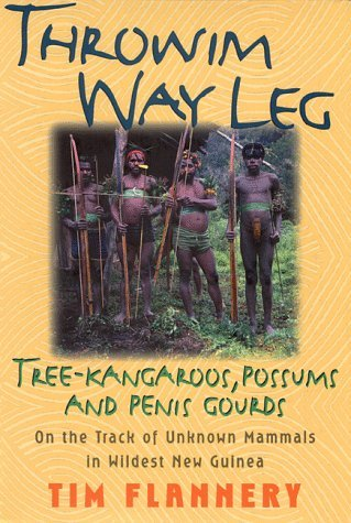 Throwim Way Leg: Tree-Kangaroos, Possums, and Penis Gourds-On the Track of Unknown Mammals in Wildest New Guinea by Flannery, Tim F. published by Atlantic Monthly Pr Hardcover