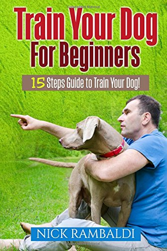Read Online Train Your Dog For Beginners: 15 Steps Guide To Train Your Dog ebook