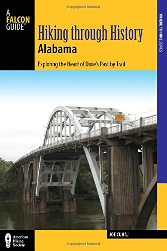 Hiking Through History Alabama: Exploring the Heart of Dixie's Past by Trail from the Selma Historic Walk to the Confederate Memorial Park